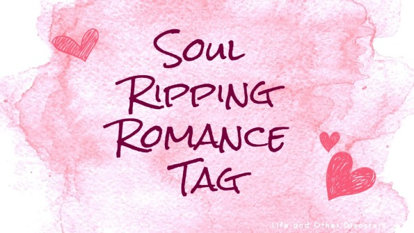 Soul Ripping Romance Tag – Life and Other Disasters